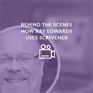 www.learn-scrivener-fast.com Scrivener Training & Coaching Course - Bonus 6 - Behind The Scenes - Ray Edwards