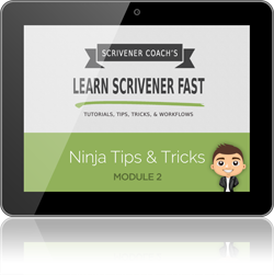 www.learn-scrivener-fast.com Scrivener Training & Coaching Course - Module 2 - Ninja Tips & Tricks