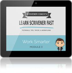 www.learn-scrivener-fast.com Scrivener Training & Coaching Course - Module 3 - Work Smarter
