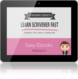 www.learn-scrivener-fast.com Scrivener Training & Coaching Course - Module 5 - Easy eBooks